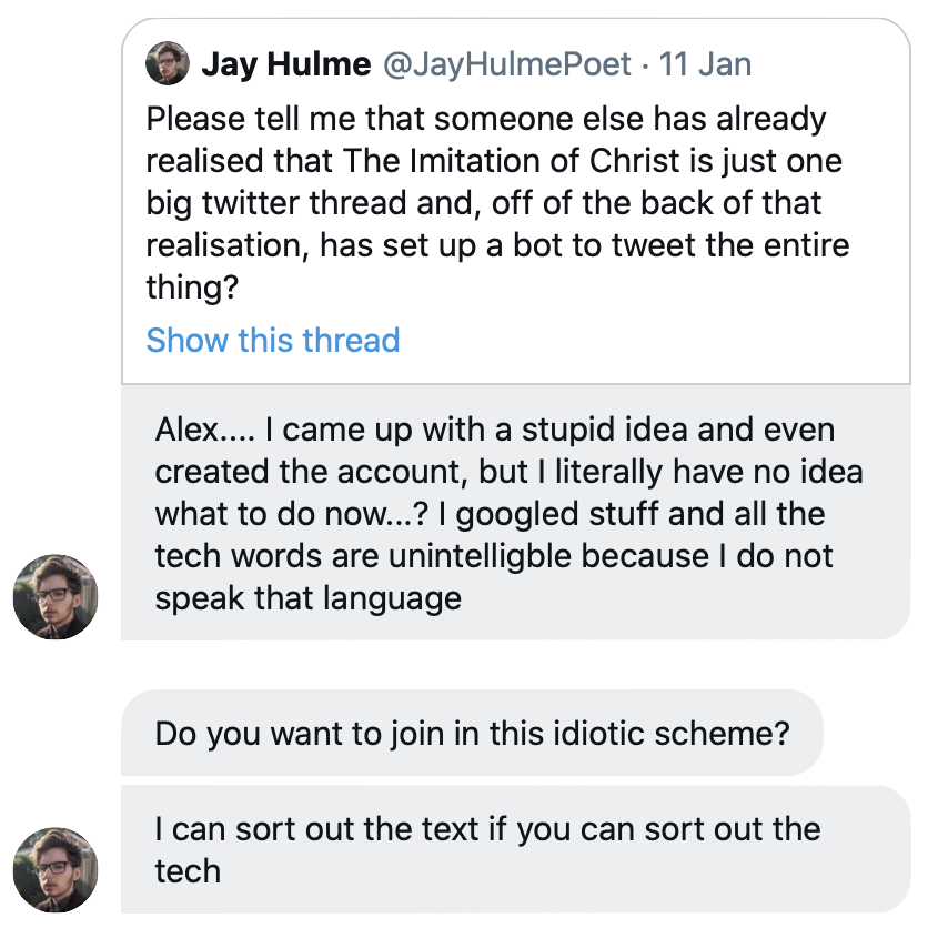 Screenshot of some Twitter DMs from Jay that read: 'Alex.... I came up with a stupid idea and even created the account, but I literally have no idea what to do now...? I googled stuff and all the tech words are unintelligble because I do not speak that language'. Do you want to join in this idiotic scheme? I can sort out the text if you can sort out the tech.