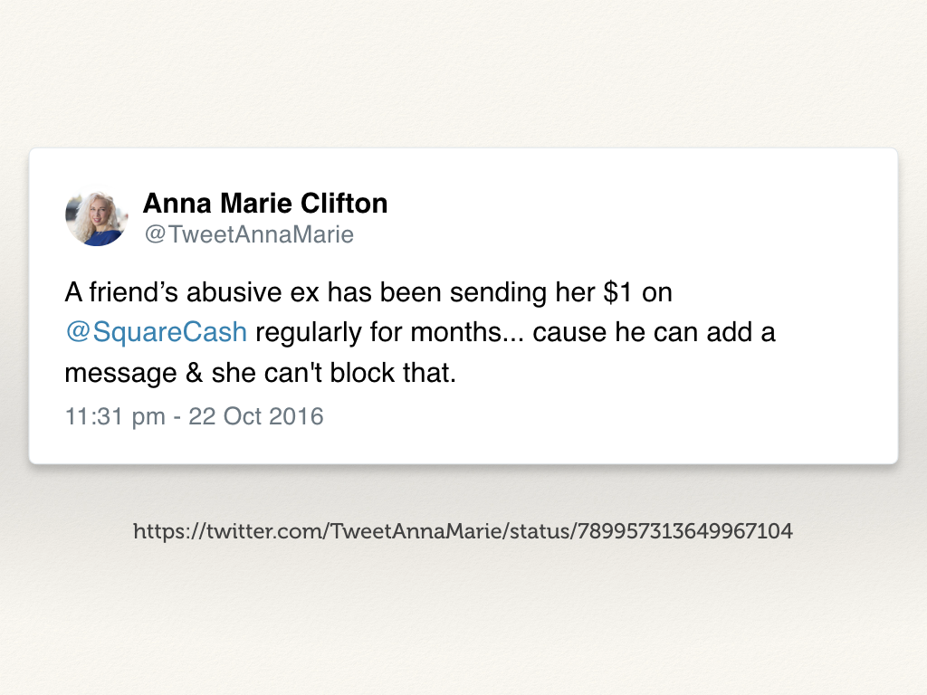 "A screenshot of a tweet: ""A friend's abusive ex has been sending her $1 on @SquareCash regularly for months, cause he can add a message & she can't block that."""