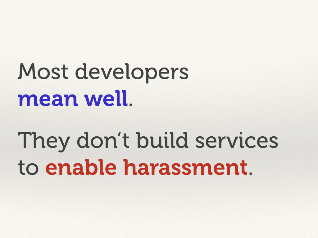 "Text slide: ""Most developers mean well. They don't build services to enable harassment."""