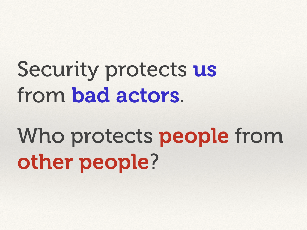 "Text slide: ""Security protects us from bad actors. Who protects people from other people?"""