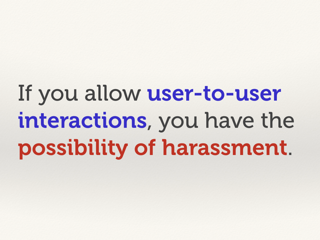 "Text slide: ""If you allow user-to-user interactions, you have the possibility of harassment."""