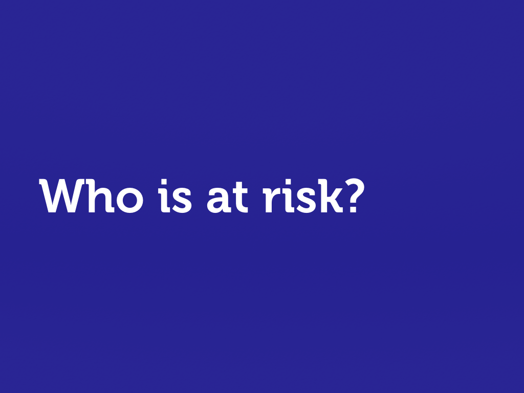 "White text on blue. ""Who is at risk?"""