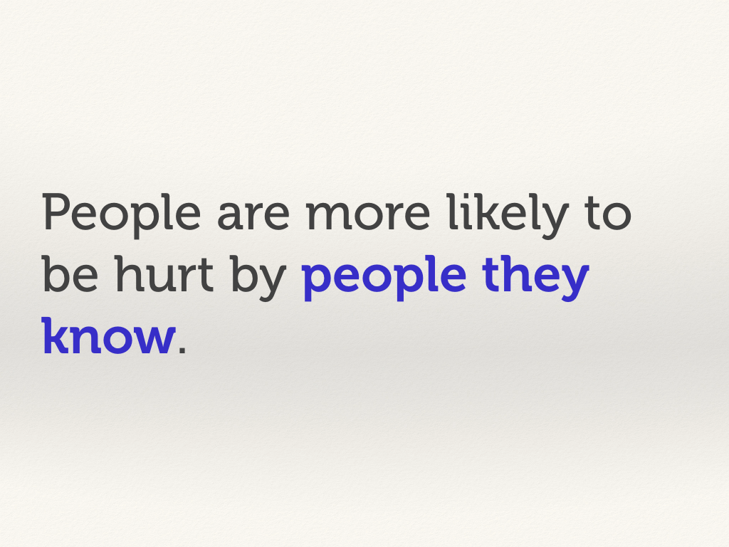People are more likely to be hurt by people they know.