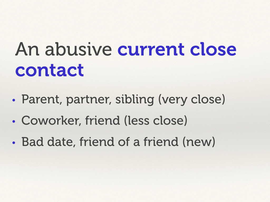 An abusive close contact.
