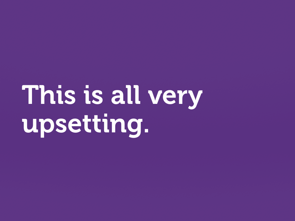 "White text on purple: ""This is all very upsetting."""