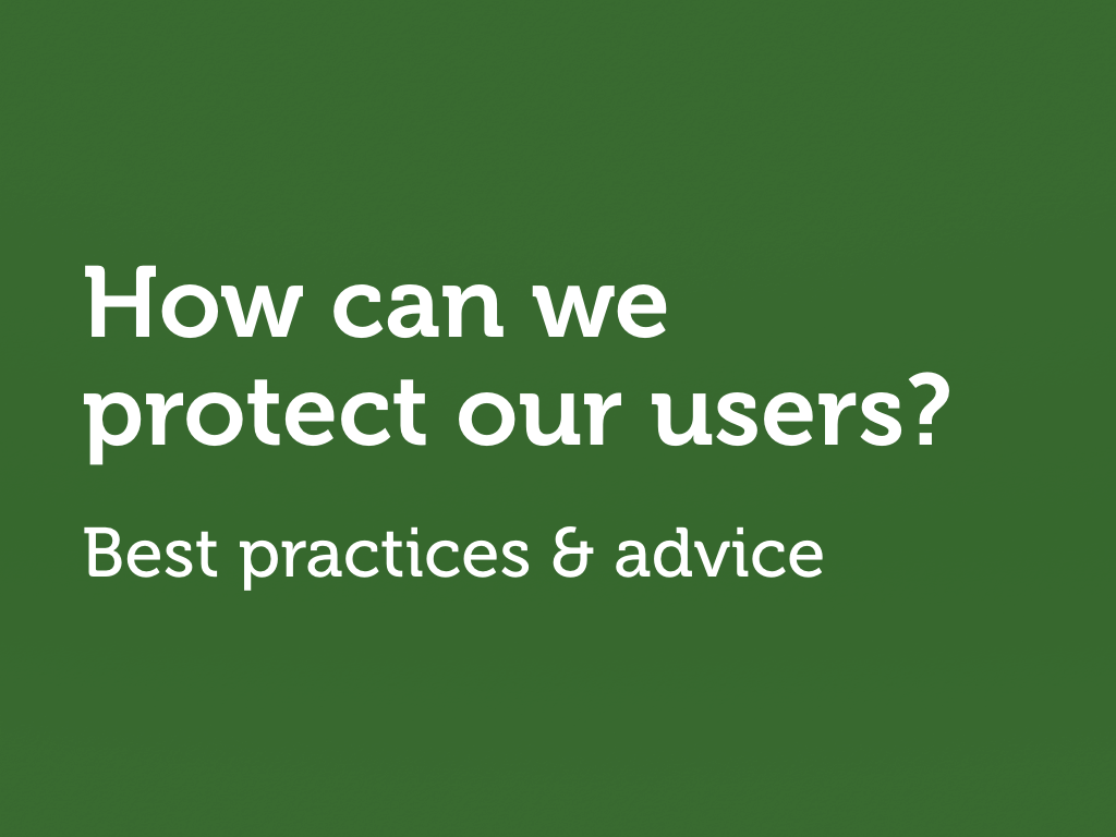 "White text on green: ""How can we protect our users?"""