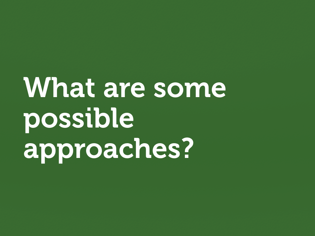 "White text on green: ""What are some possible approaches?"""