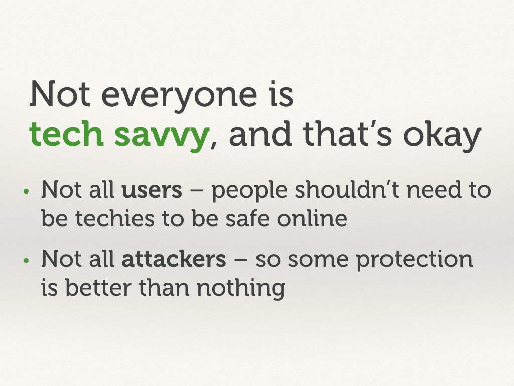 Not everyone is tech savvy, and that's okay.