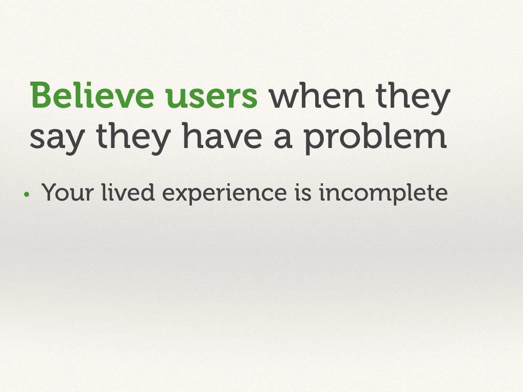 Believe users when they say they have a problem.