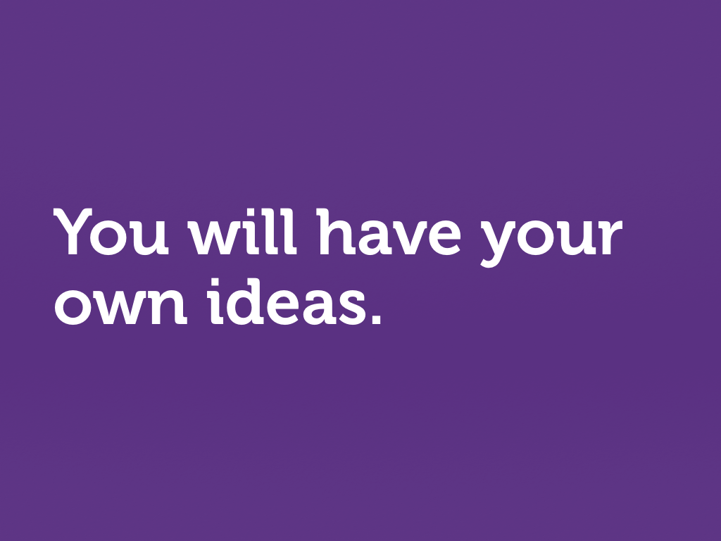 "White text on purple. ""You will have your own ideas."""