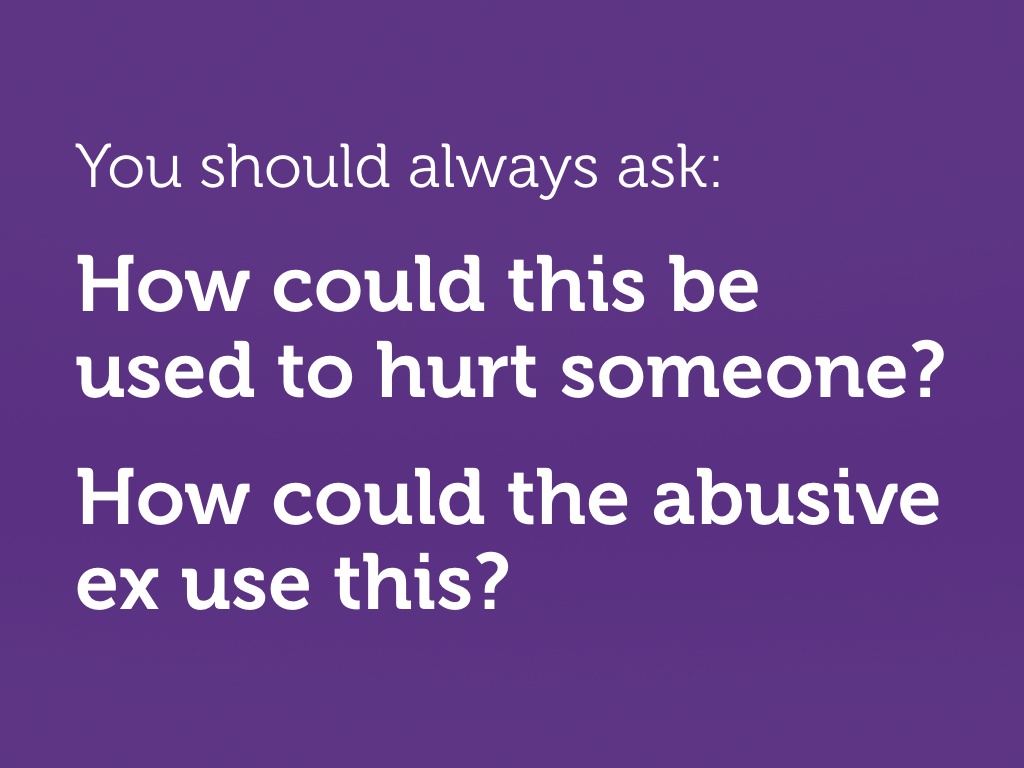 "White text on purple. ""You should always ask: How could this be used to hurt someone? How could the abusive ex use this?"""