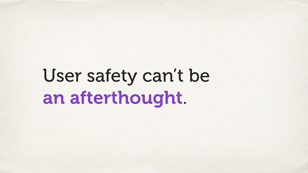 "Text slide. ""User safety can't be an afterthought."""