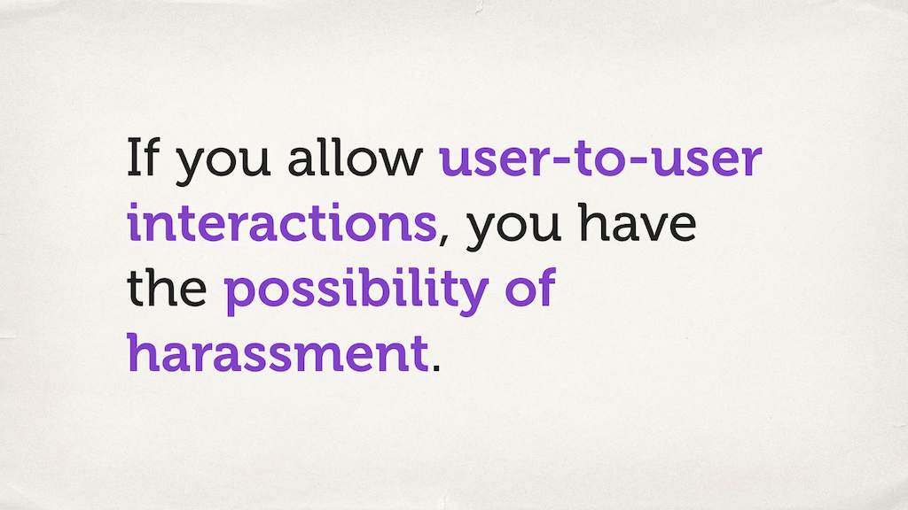 "Text slide. ""If you allow user-to-user interactions, you have the possibility of harassment."""