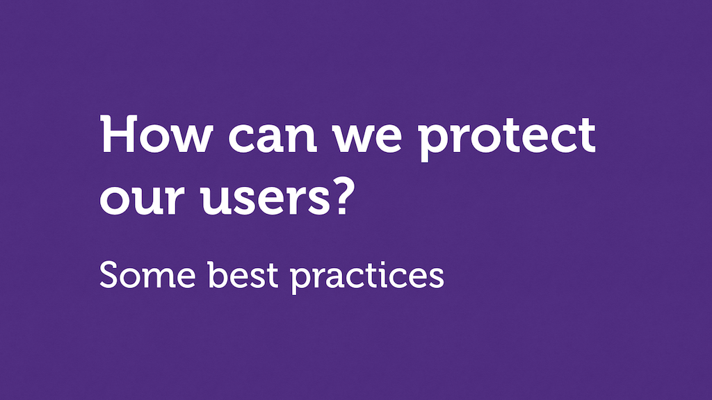 "Text slide. ""How can we protect our users? Some best practices."""