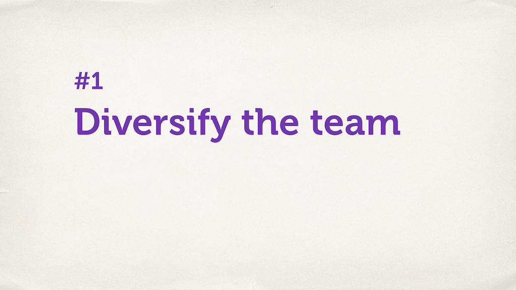 "Text slide. ""Diversify the team."""