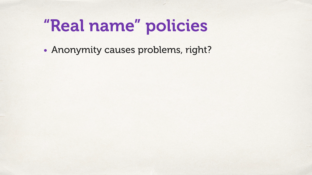 "Text slide. ""'Real name' policies. Anonymity causes problems, right?"""