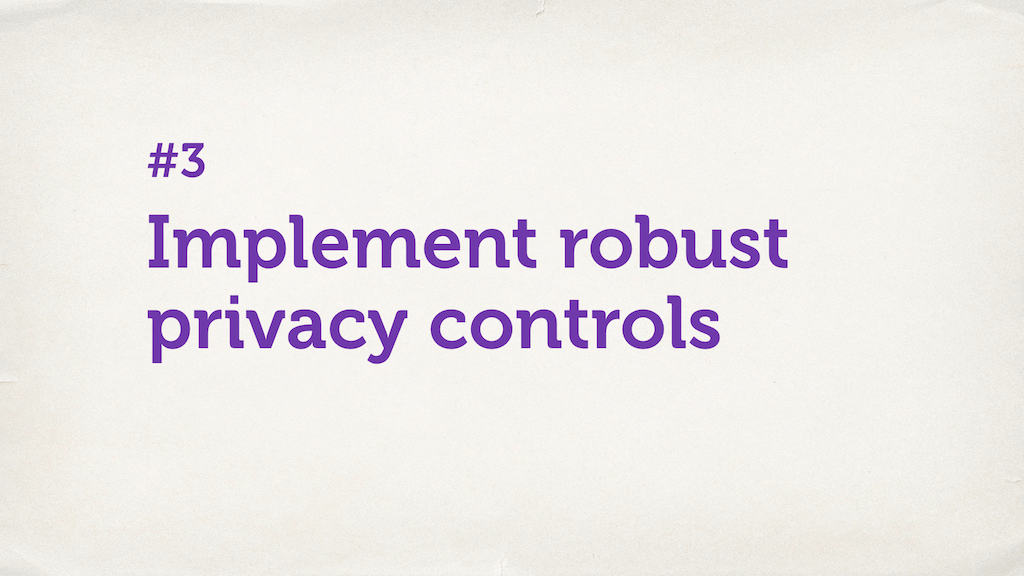 "Text slide. ""Implement robust privacy controls."""