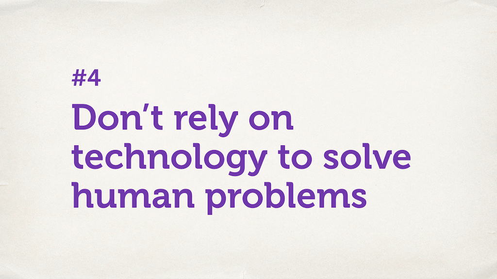 "Text slide. ""Don't rely on technology to solve human problems."""
