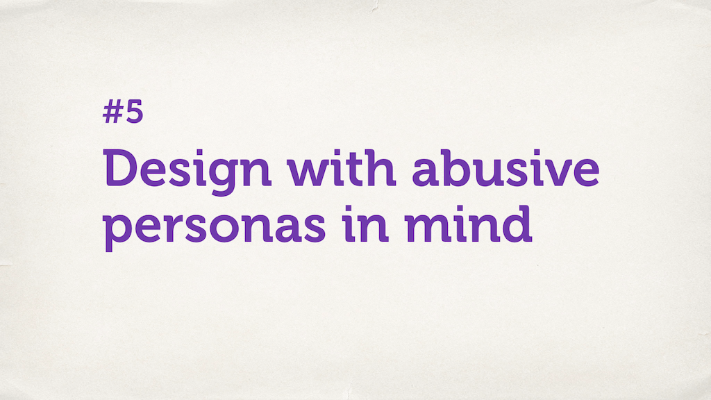 "Text slide. ""Design with abusive personas in mind."""