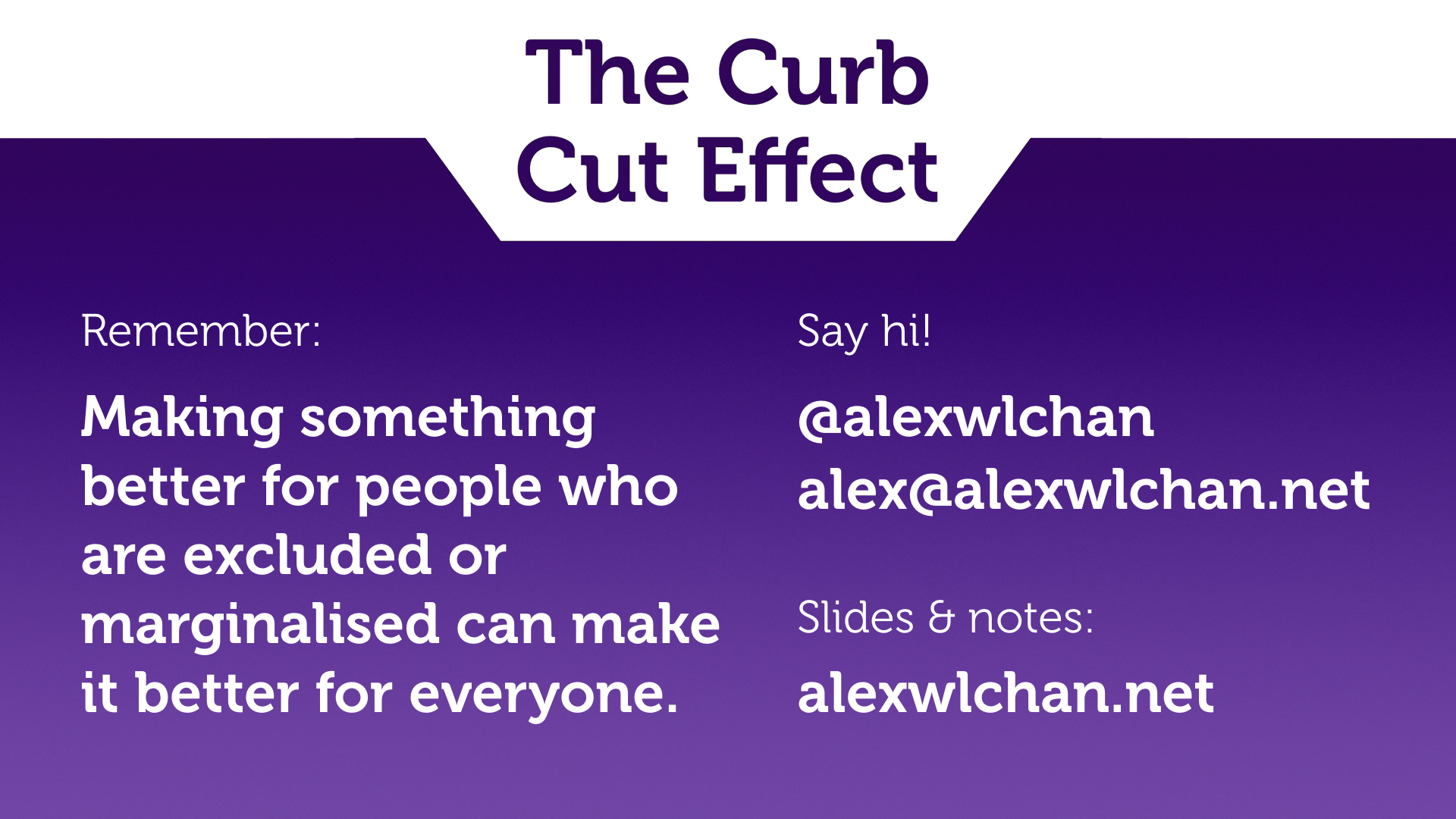 Closing slide, with a reminder of the curb cut effect and a link to the slides.