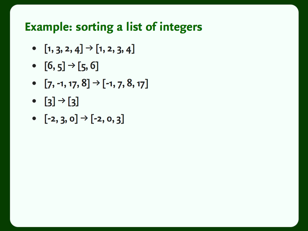 An example: sorting a list of integers, with a few examples of lists and their sorted outputs.