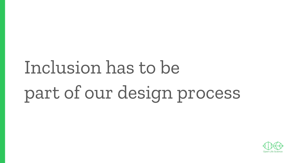 Text slide: Inclusion has to be part of our design process.