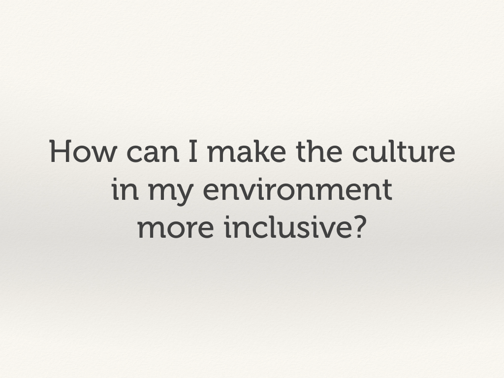 How can I make the culture in my environment more inclusive?
