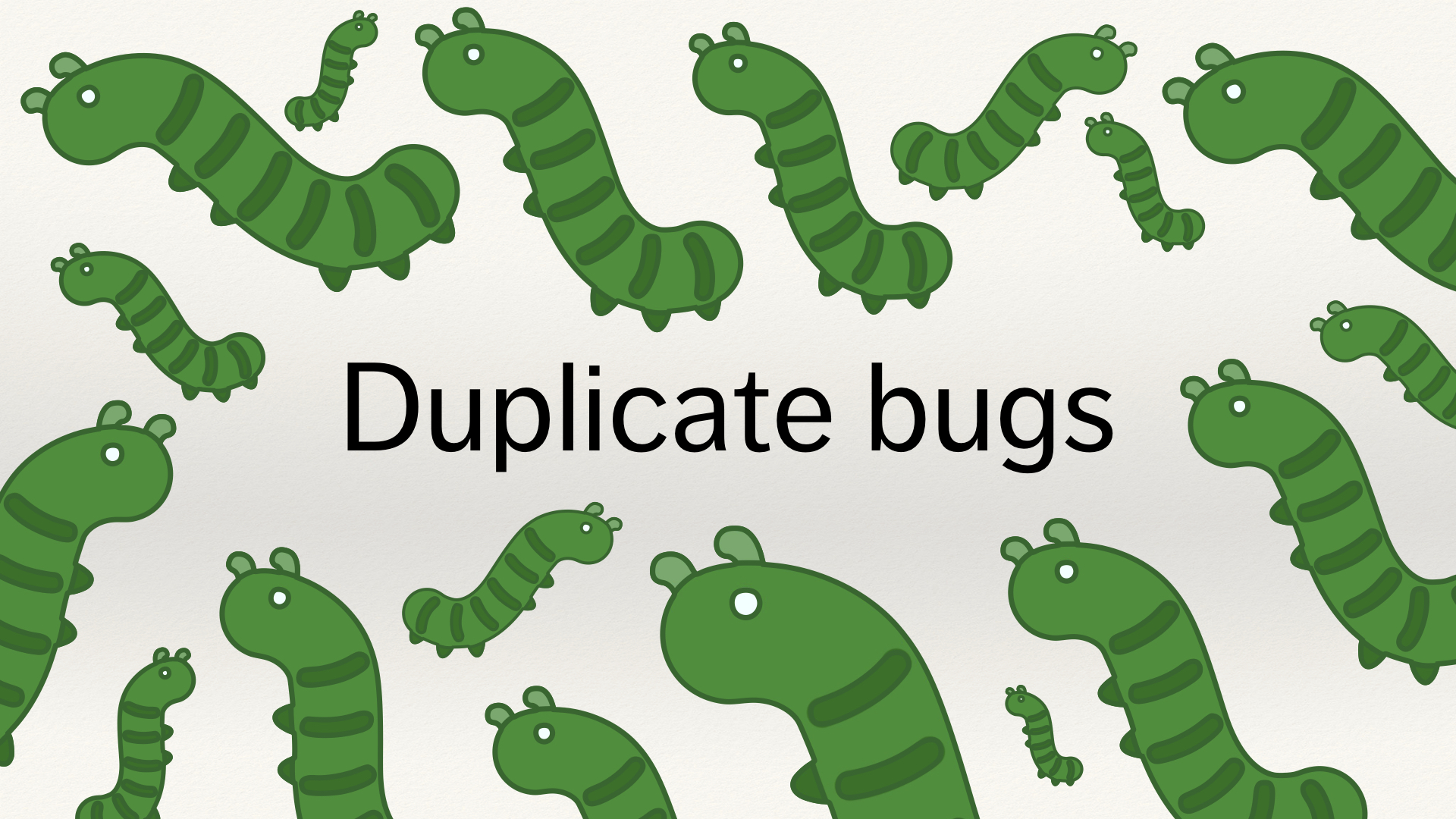 "A slide covered in green bugs and the text ""Duplicate bugs""."