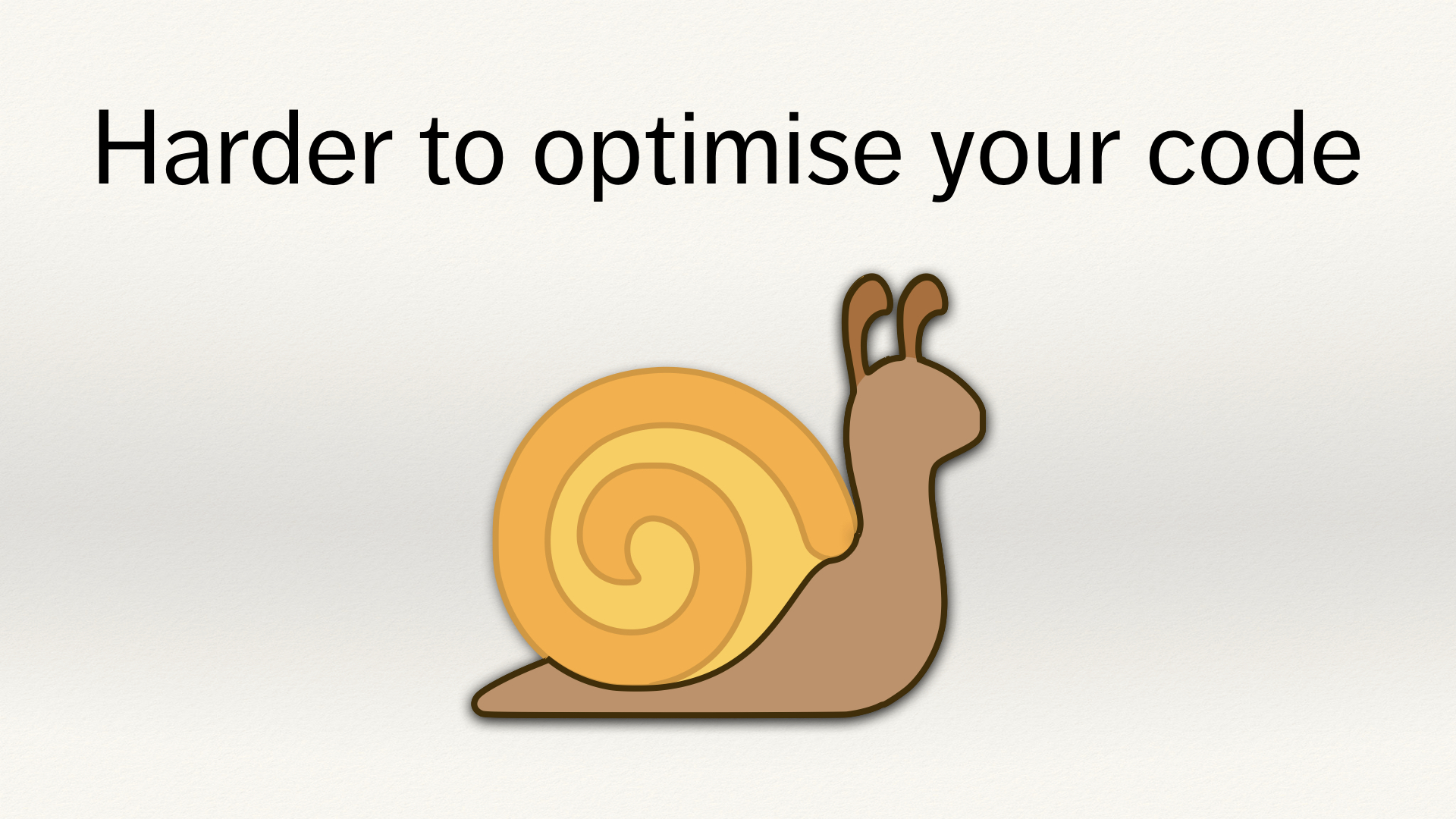 "A brown emoji snail, below the text ""Harder to optimise your code""."