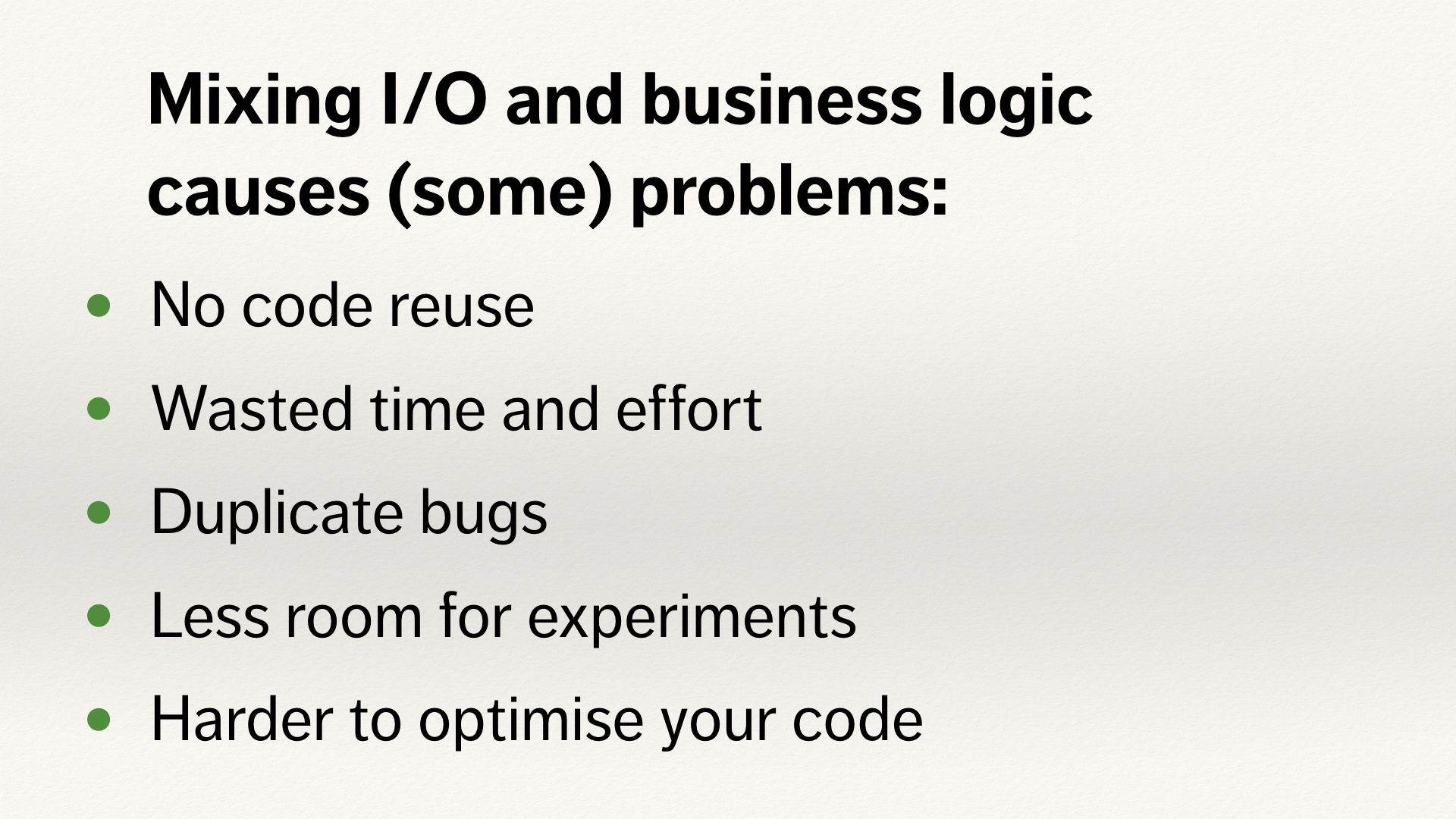 Summary slide, with a list of the problems of mixing I/O and business logic.