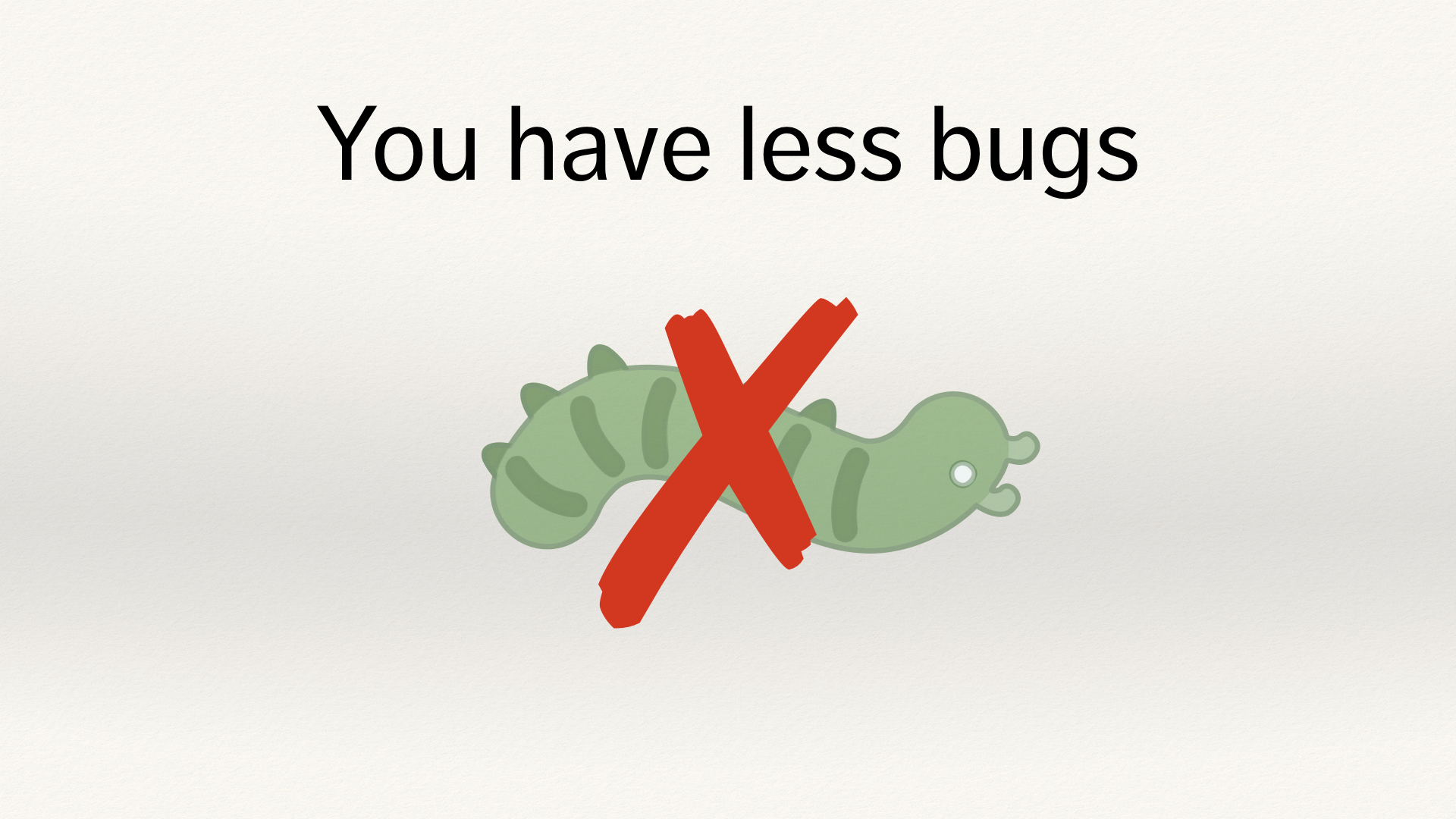 "An upside-down green bug with a red X through it, below the text ""You have less bugs""."